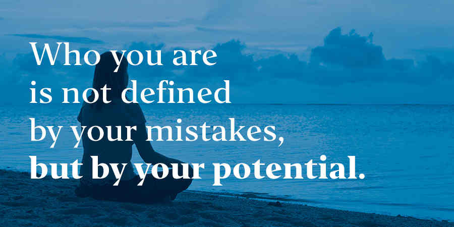 Who you are  is not defined by your mistakes but by your potential.